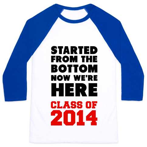 Started From the Bottom (Class of 2014) Baseball Tee
