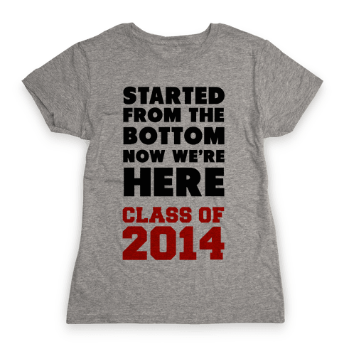 Started From the Bottom (Class of 2014) Womens T-Shirt