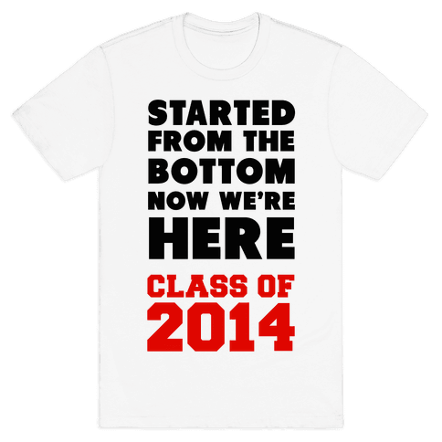 Started From the Bottom (Class of 2014) Mens T-Shirt