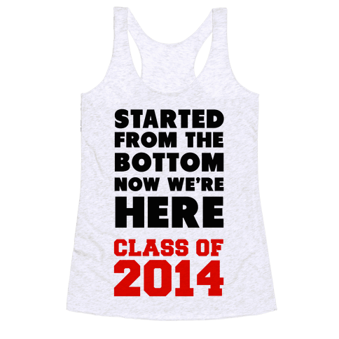 Started From the Bottom (Class of 2014) Racerback Tank Top
