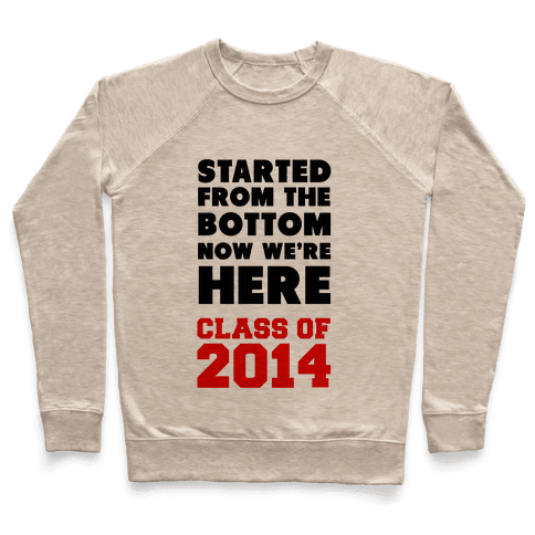Started From the Bottom (Class of 2014) Pullover
