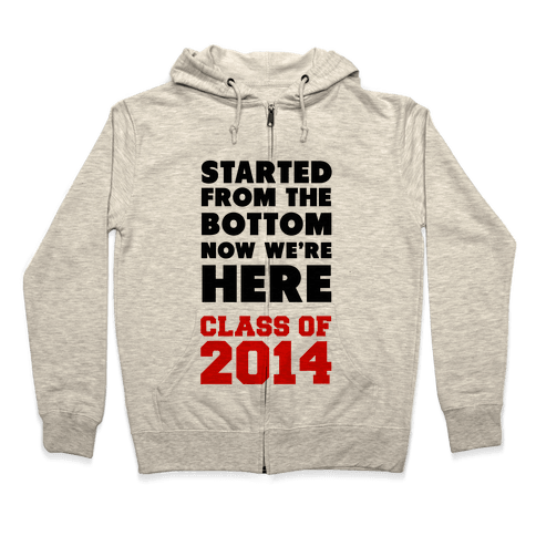Started From the Bottom (Class of 2014) Zip Hoodie