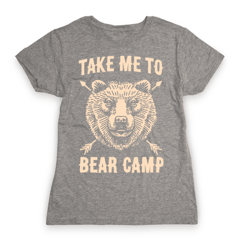 Take Me to Bear Camp Womens T-Shirt