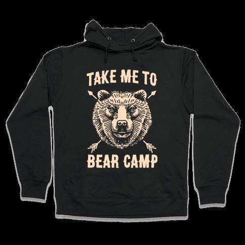 Take Me to Bear Camp Hooded Sweatshirt
