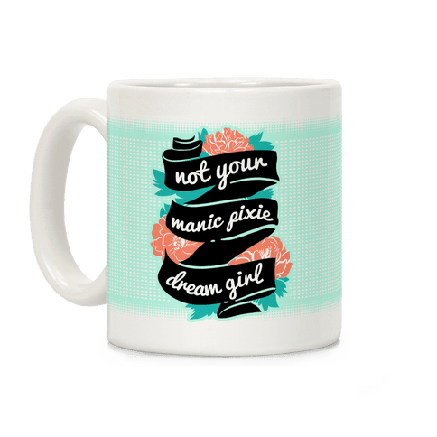 Not Your Manic Pixie Dream Girl Coffee Mug