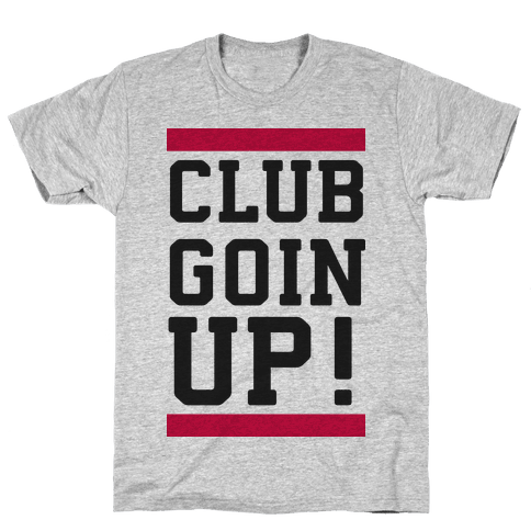Club Goin' Up! Mens T-Shirt