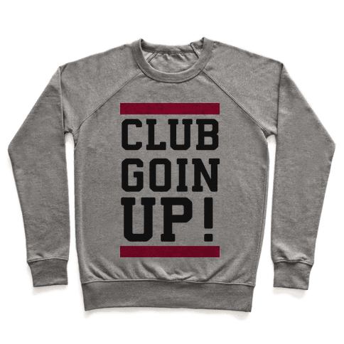 Club Goin' Up! Pullover