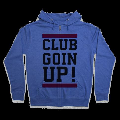 Club Goin' Up! Zip Hoodie