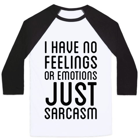 No Feelings, Just Sarcasm Baseball Tee
