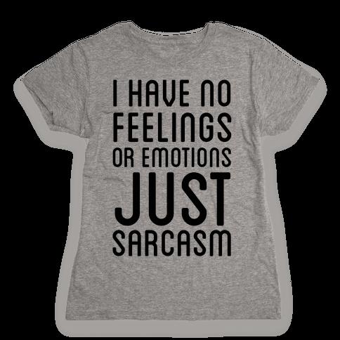 No Feelings, Just Sarcasm Womens T-Shirt