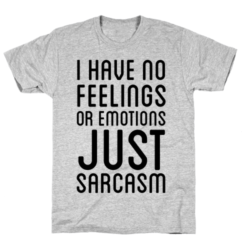 No Feelings, Just Sarcasm Mens T-Shirt