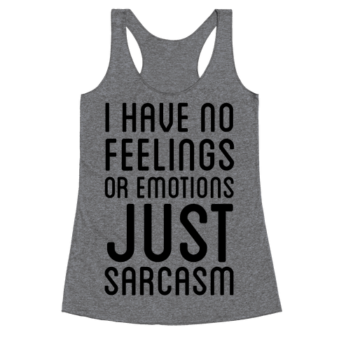 No Feelings, Just Sarcasm Racerback Tank Top