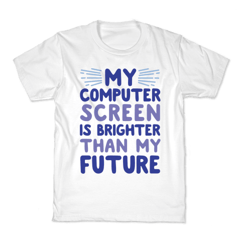 My Computer Screen Is Brighter Than My Future Kids T-Shirt