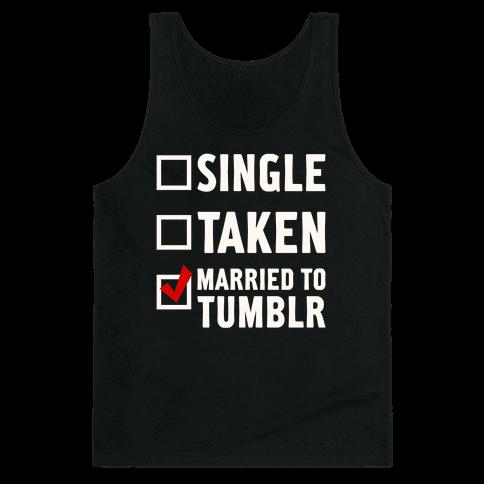 Single, Taken, Tumblr Tank Top