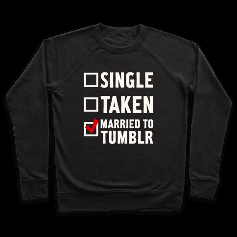 Single, Taken, Tumblr Pullover
