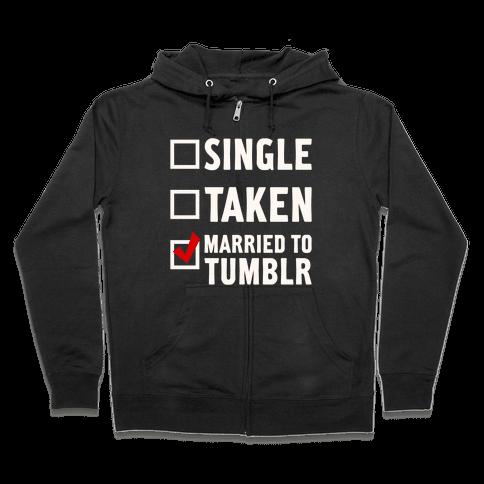 Single, Taken, Tumblr Zip Hoodie