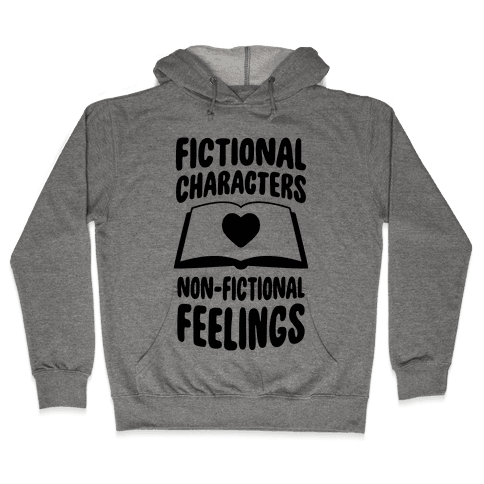 Fictional Characters, Non-Fictional Feelings Hooded Sweatshirt