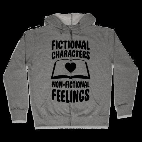 Fictional Characters, Non-Fictional Feelings Zip Hoodie