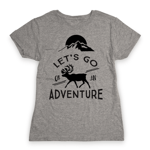 Let's Go On An Adventure Womens T-Shirt