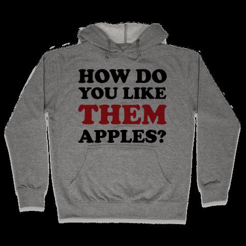 How Do You Like Them Apples Hooded Sweatshirt