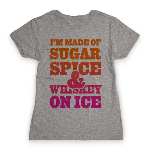 I'm Made of Sugar Spice and Whiskey on Ice Womens T-Shirt