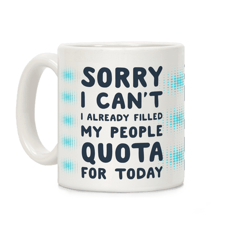 Sorry I Can't I Already Filled My People Quota for Today Coffee Mug