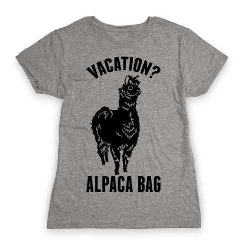 Vacation? Alpaca Bag Womens T-Shirt