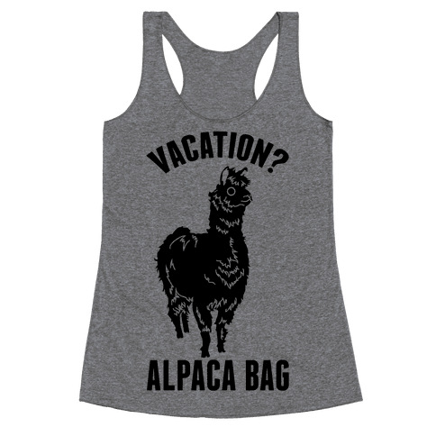 Vacation? Alpaca Bag Racerback Tank Top