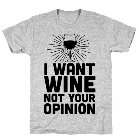 I Want Wine. Not Your Opinion Mens T-Shirt