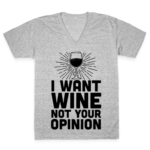 I Want Wine. Not Your Opinion V-Neck Tee Shirt