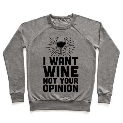 I Want Wine. Not Your Opinion Pullover