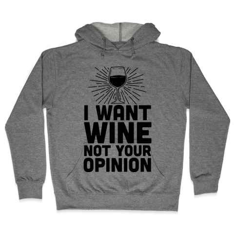 I Want Wine. Not Your Opinion Hooded Sweatshirt