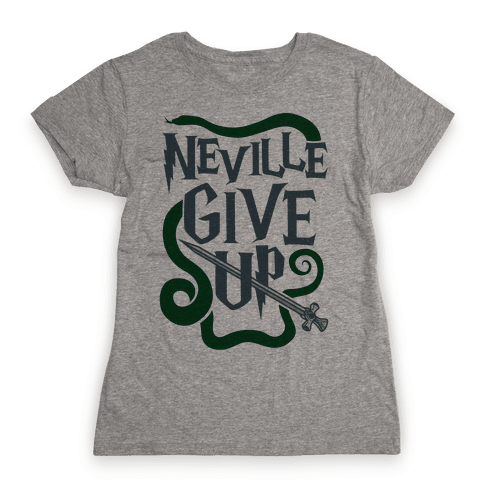 Neville Give Up Womens T-Shirt