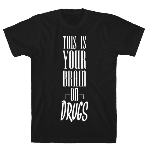 This Is Your Brain On Drugs Mens T-Shirt