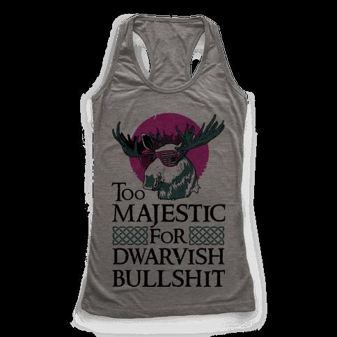 Too Majestic for Dwarvish Bullshit Racerback Tank Top