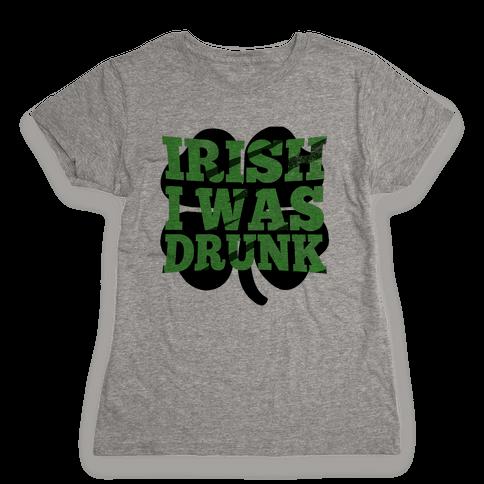 Irish I was Drunk Womens T-Shirt