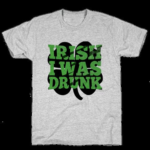 Irish I was Drunk Mens T-Shirt