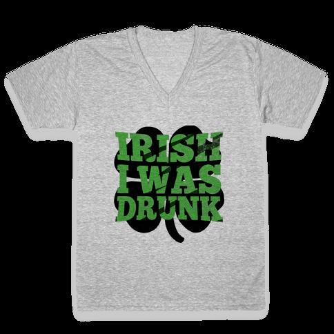 Irish I was Drunk V-Neck Tee Shirt