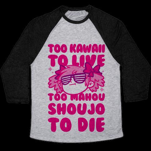 Too Kawaii to Live Too Mahou Shoujo To Die Parody Baseball Tee