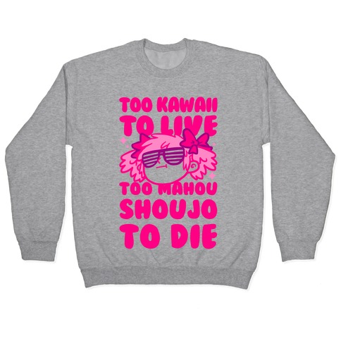 Too Kawaii to Live Too Mahou Shoujo To Die Parody Pullover