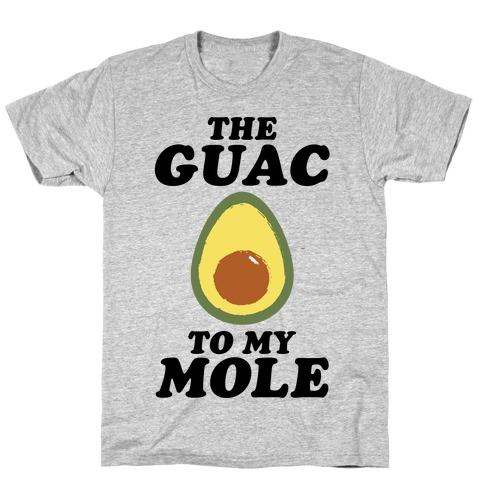 The Guac To My Mole T-Shirt