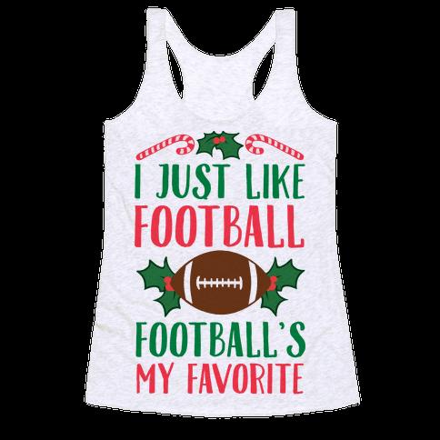 I Just Like Football. Football's My Favorite  Racerback Tank Top