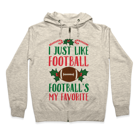 I Just Like Football. Football's My Favorite  Zip Hoodie