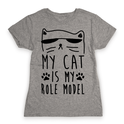 My Cat Is My Role Model Womens T-Shirt