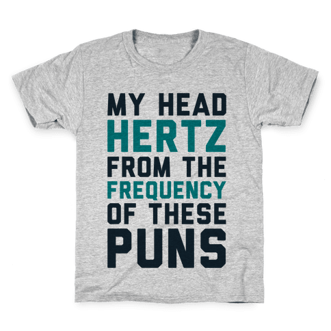 My Head Hertz From The Frequency of These Puns Kids T-Shirt