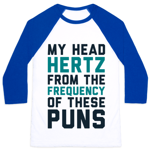 My Head Hertz From The Frequency of These Puns Baseball Tee