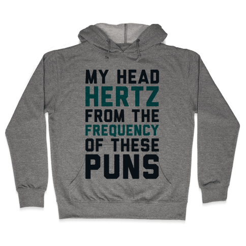 My Head Hertz From The Frequency of These Puns Hooded Sweatshirt
