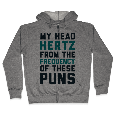 My Head Hertz From The Frequency of These Puns Zip Hoodie