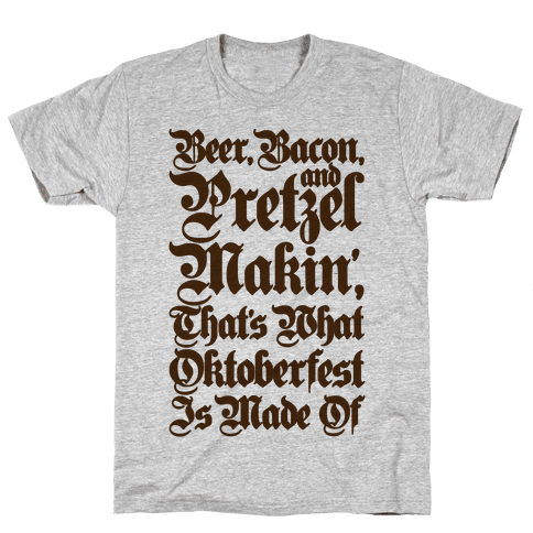 Beer Bacon and Pretzel Makin' That's What Oktoberfest Is Made Of Mens T-Shirt