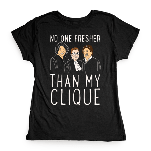 No One Fresher Than My Clique Womens T-Shirt